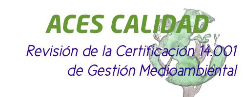 Revisión de la Certificación 14.001 de Gestión Medioambiental